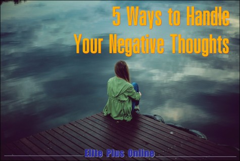 5 Ways to Handle Your Negative Thoughts