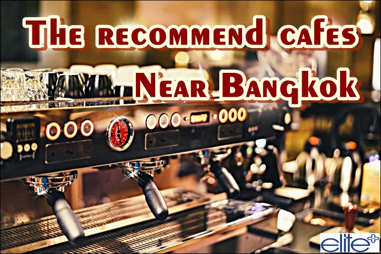 The recommend cafes near Bangkok